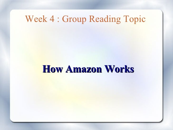 Week 4 : Group Reading Topic         How Amazon Works