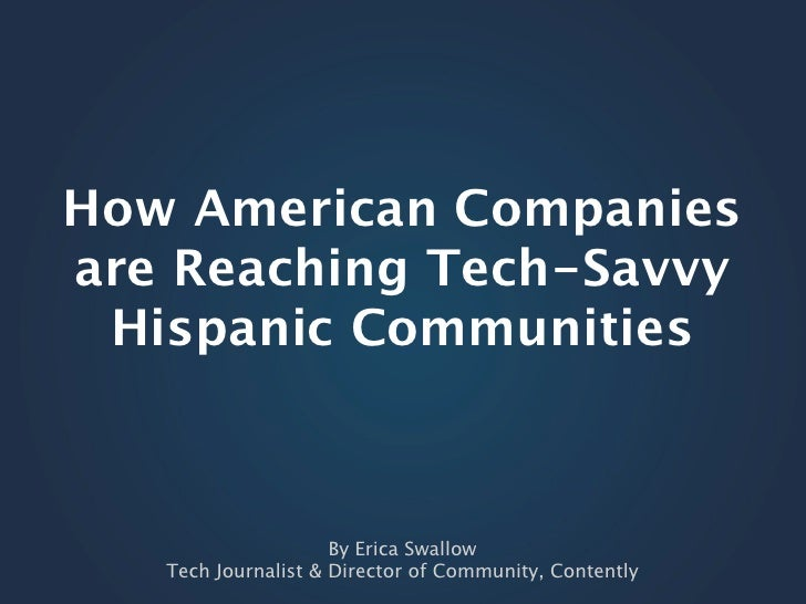 How American Companiesare Reaching Tech-Savvy Hispanic Communities                     By Erica Swallow   Tech Journalist ...