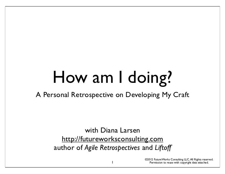 How am I doing?A Personal Retrospective on Developing My Craft                with Diana Larsen       http://futureworksco...