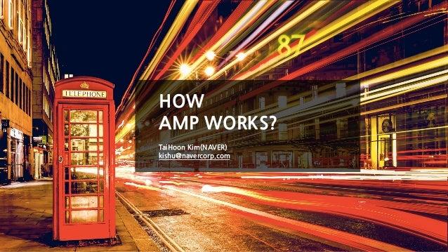 HOW AMP WORKS? TaiHoon Kim(NAVER) kishu@navercorp.com