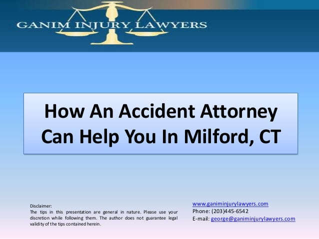 How An Accident Attorney Can Help You In Milford, CT  Disclaimer: The tips in this presentation are general in nature. Ple...
