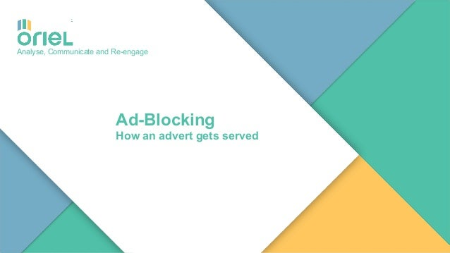 11 Analyse, Communicate and Re-engage Ad-Blocking How an advert gets served