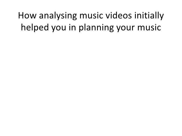 How analysing music videos initially helped you in planning your music<br />
