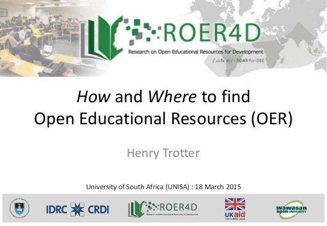 How and Where to find Open Educational Resources (OER) Henry Trotter University of South Africa (UNISA) : 18 March 2015