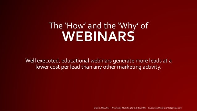 Well executed, educational webinars generate more leads at a lower cost per lead than any other marketing activity. The 'H...