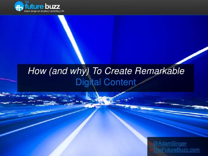 How (and why) To Create RemarkableDigital Content<br />››@AdamSinger<br />››TheFutureBuzz.com<br />