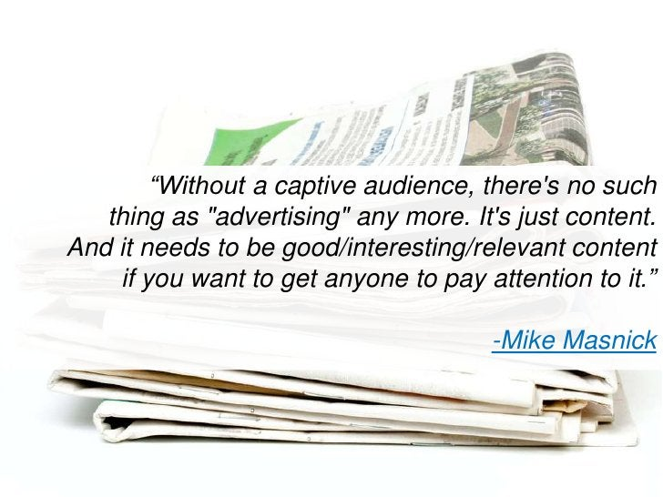 """""""Without a captive audience, there's no such thing as """"advertising"""" any more. It's just content. And it needs to be good/i..."""