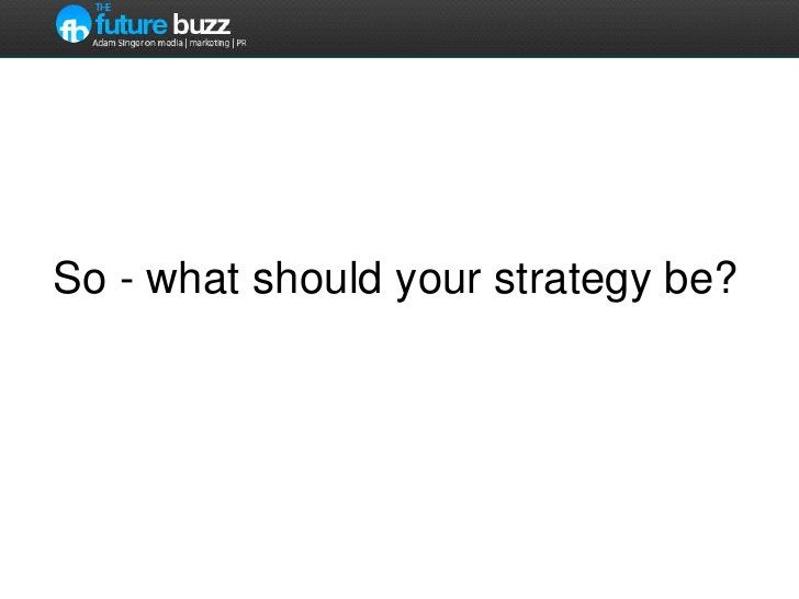 So - what should your strategy be?<br />