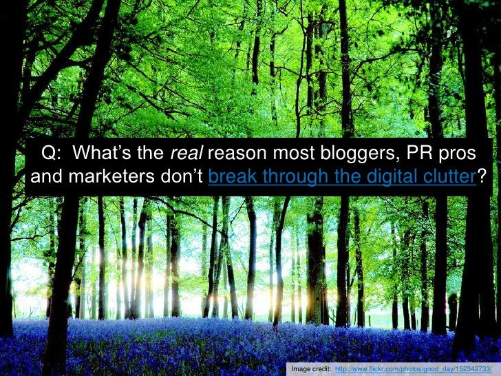 Q:  What's the real reason most bloggers, PR pros and marketers don't break through the digital clutter?<br />Image credit...