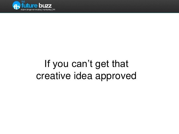 If you can't get that creative idea approved<br />