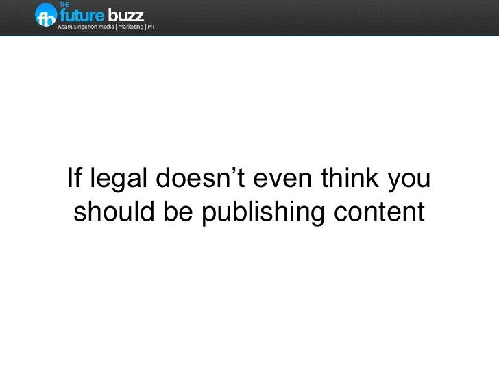 If legal doesn't even think you should be publishing content<br />