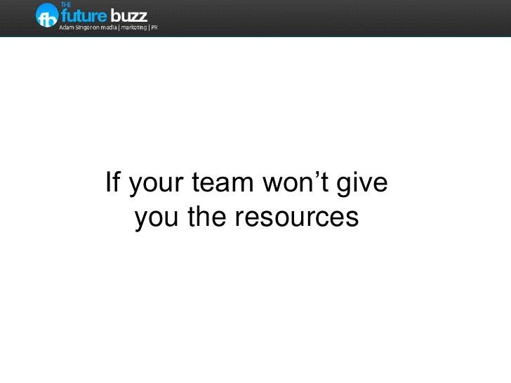If your team won't give you the resources<br />