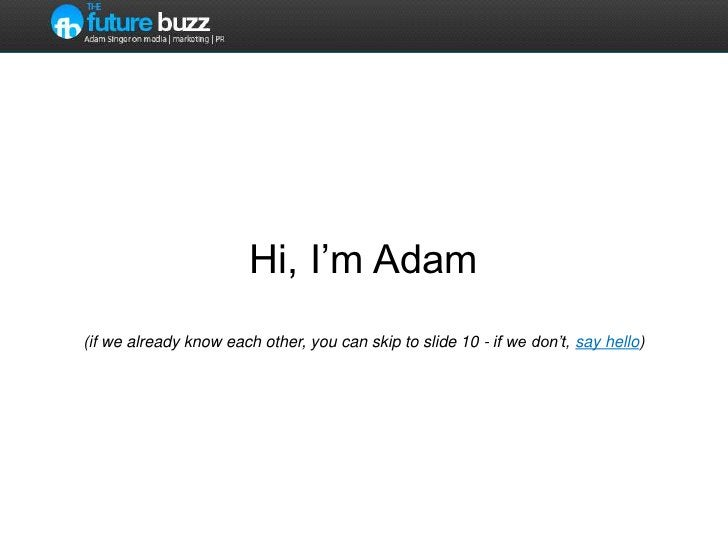 Hi, I'm Adam (if we already know each other, you can skip to slide 10 - if we don't, say hello) <br />