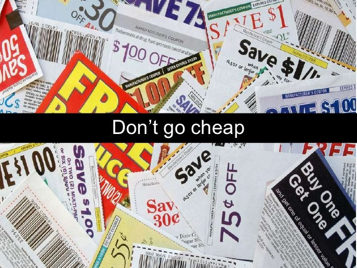 Don't go cheap<br />