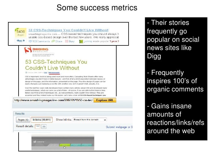 Some success metrics<br />- Their stories frequently go popular on social news sites like Digg- Frequently inspires 100's ...