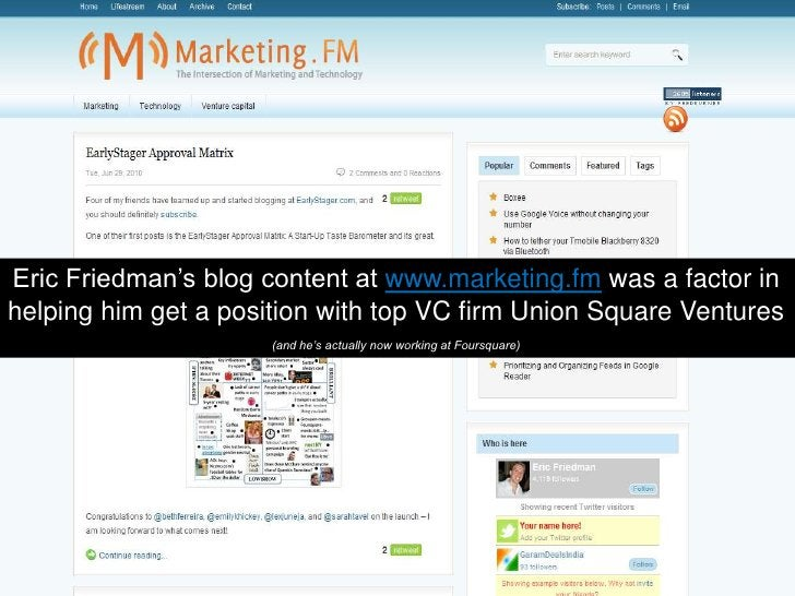 Eric Friedman's blog content at www.marketing.fmwas a factor in helping him get a position with top VC firm Union Square V...