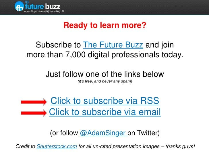 Ready to learn more?Subscribe to The Future Buzz and join more than 7,000 digital professionals today.Just follow one of t...