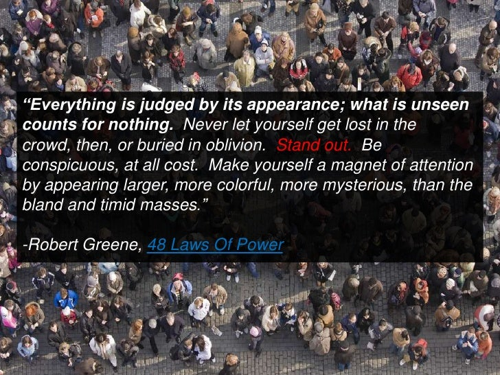 """""""Everything is judged by its appearance; what is unseen counts for nothing.Never let yourself get lost in the crowd, then..."""