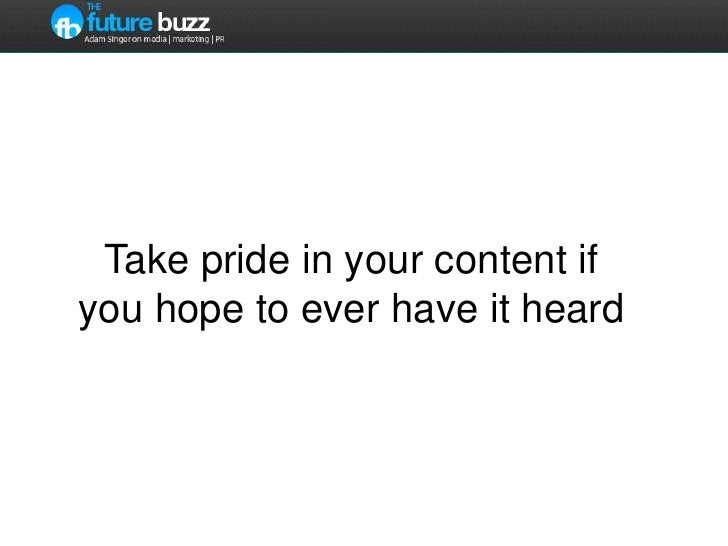 Take pride in your content if you hope to ever have it heard<br />