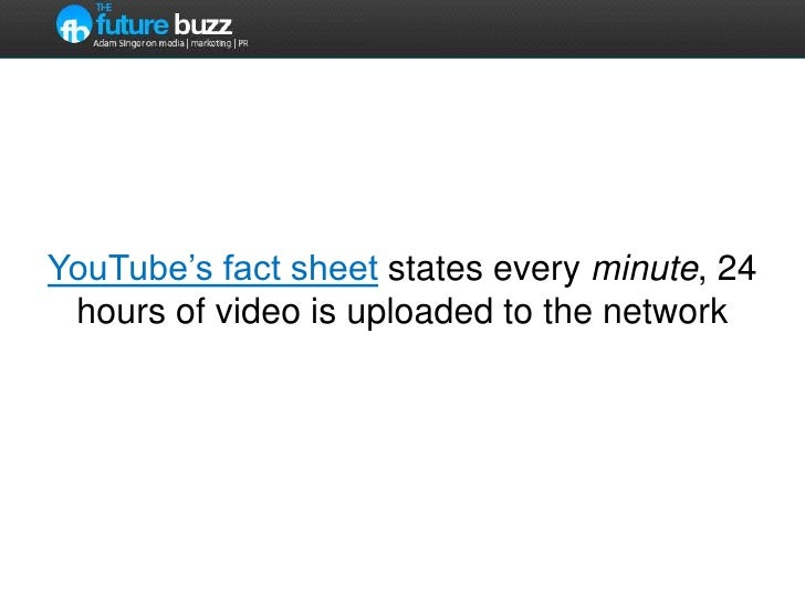 YouTube's fact sheet states every minute, 24 hours of video is uploaded to the network<br />