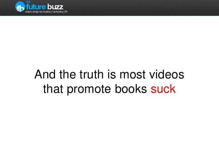 And the truth is most videos that promote books suck<br />
