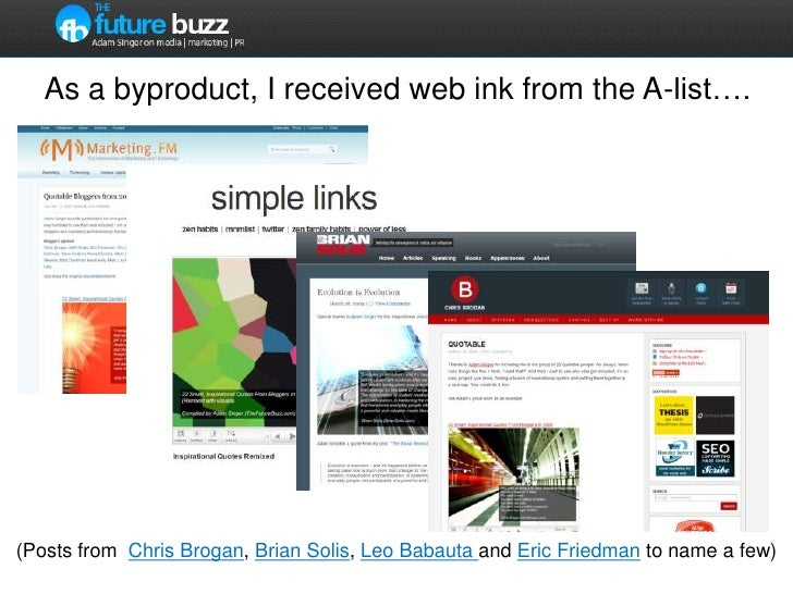 As a byproduct, I received web ink from the A-list….<br />(Posts from  Chris Brogan, Brian Solis, Leo Babautaand Eric Frie...