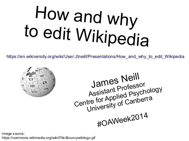 How and why  to edit Wikipedia  https://en.wikiversity.org/wiki/User:Jtneill/Presentations/How_and_why_to_edit_Wikipedia  ...