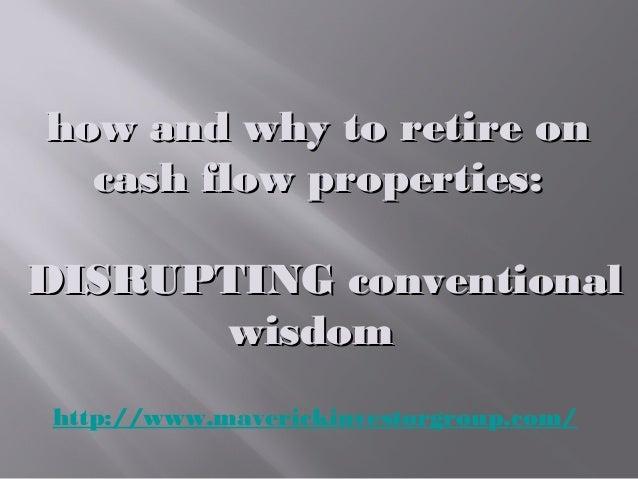 how and why to retire onhow and why to retire on cash flow properties:cash flow properties: DISRUPTING conventionalDISRUPT...