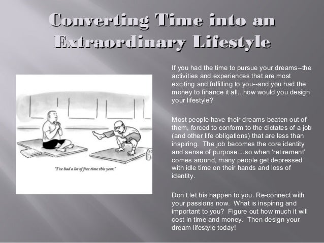 Converting Time into anConverting Time into an Extraordinary LifestyleExtraordinary Lifestyle If you had the time to pursu...