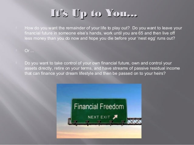 It's Up to You...It's Up to You...  How do you want the remainder of your life to play out? Do you want to leave your fin...