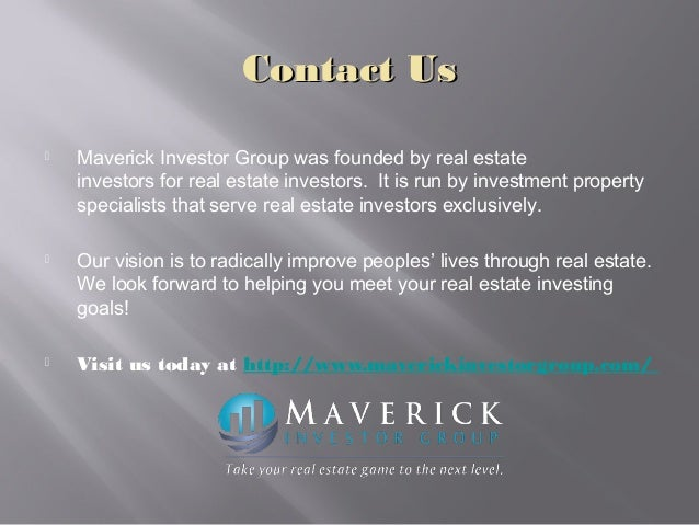 Contact UsContact Us  Maverick Investor Group was foundedby real estate investorsforreal estate investors. It is run ...