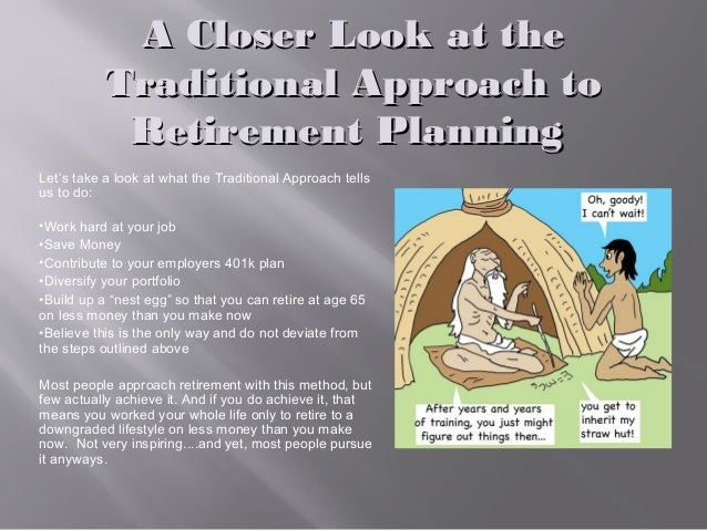 A Closer Look at theA Closer Look at the Traditional Approach toTraditional Approach to Retirement PlanningRetirement Plan...
