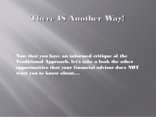 There IS Another Way!There IS Another Way!  Now that you have an informed critique of the Traditional Approach, let's tak...