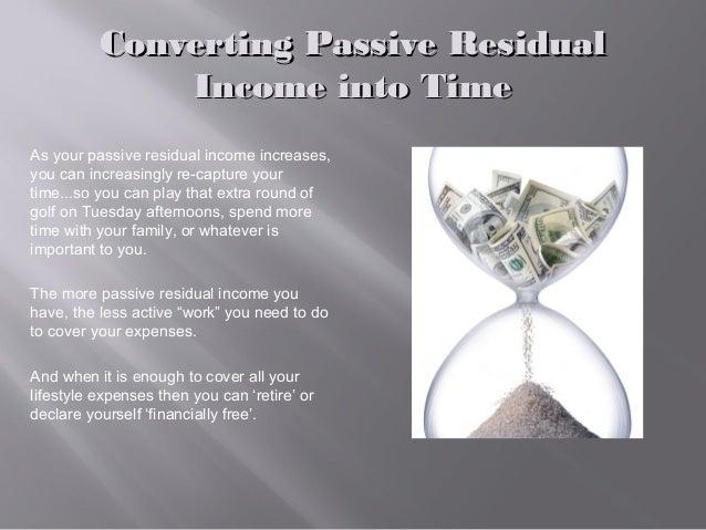 Converting Passive ResidualConverting Passive Residual Income into TimeIncome into Time As your passive residual income in...