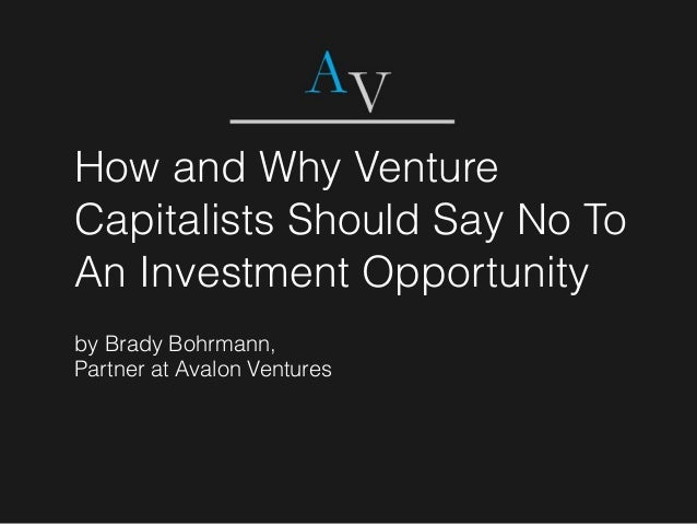How and Why Venture Capitalists Should Say No To An Investment Opportunity by Brady Bohrmann, Partner at Avalon Ventures