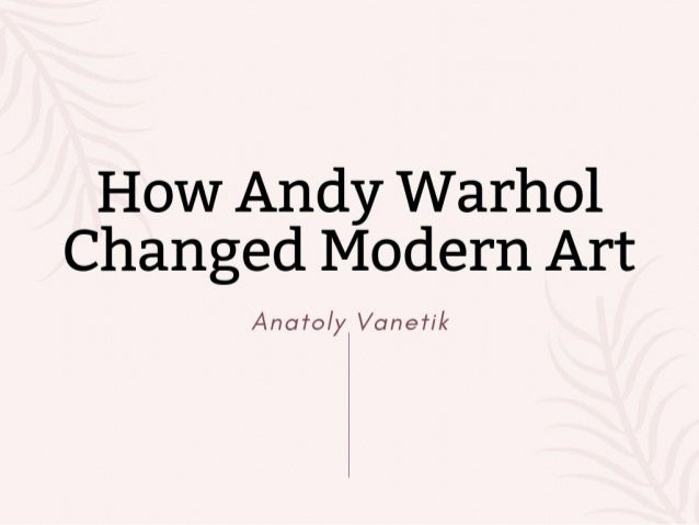How Andy Warhol Is Changing Modern Art
