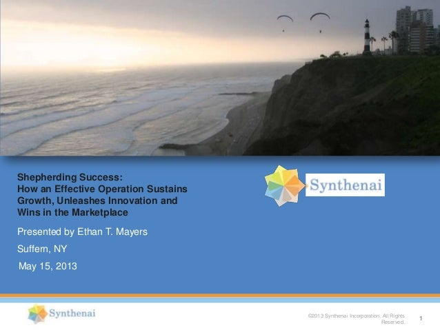 ©2013 Synthenai Incorporation. All RightsReserved.Shepherding Success:How an Effective Operation SustainsGrowth, Unleashes...