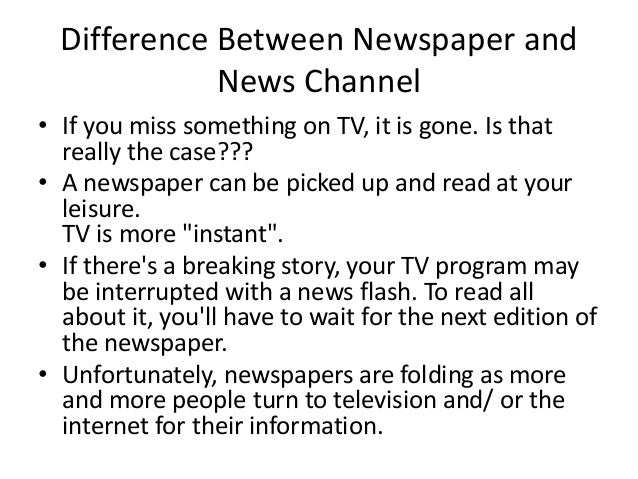 compare and contrast tv and newspaper Choose two of the three news programs viewed in class and answer the following questions to complete a comparison of the two programs answers must be written up neatly and double spaced using complete sentences and proper grammatical conventions 1 compare and contrast the two different news crews.