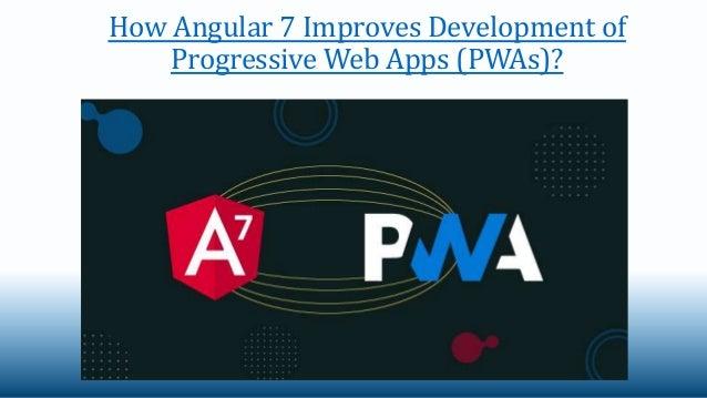 How Angular 7 Improves Development of Progressive Web Apps