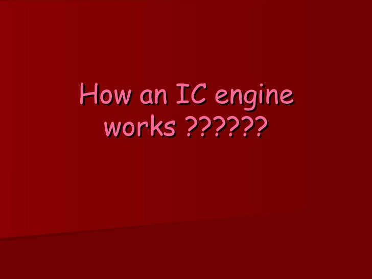 How an IC engine works ??????