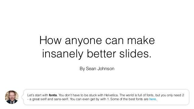 How ANYONE can make insanely better slides Slide 3