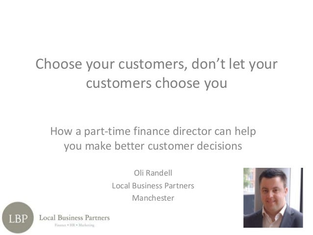 How a part-time finance director can help you make better customer decisions Oli Randell Local Business Partners Mancheste...