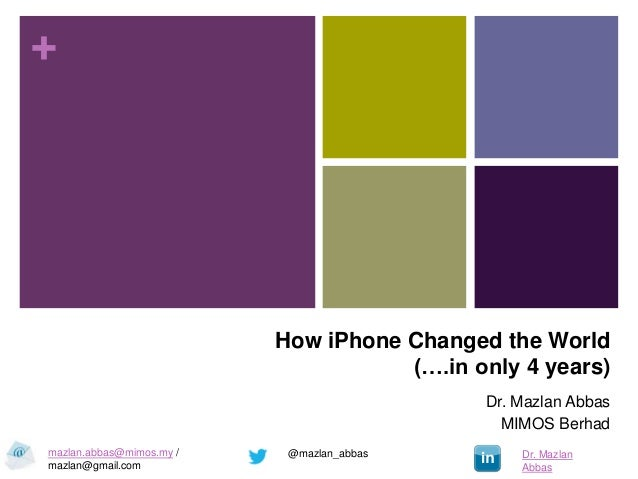 How iPhone Changed the World                        (….in only 4 years)                           Dr. Mazlan Abbas        ...