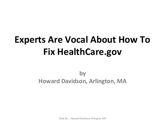 Experts Are Vocal About How To Fix HealthCare.gov by Howard Davidson, Arlington, MA  Slide By :- Howard Davidson Arlington...