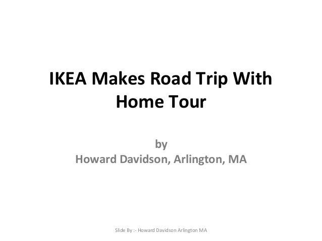 IKEA Makes Road Trip With Home Tour by Howard Davidson, Arlington, MA Slide By :- Howard Davidson Arlington MA