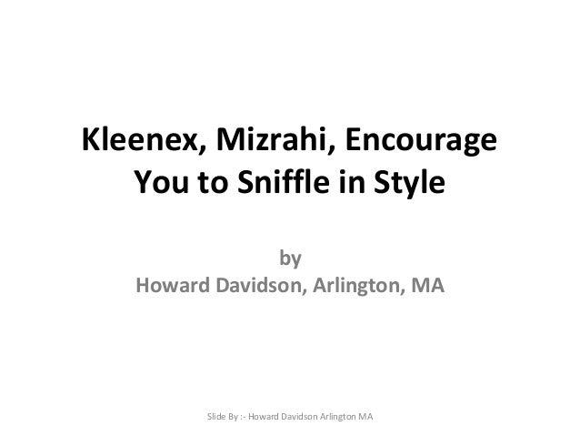 Kleenex, Mizrahi, Encourage You to Sniffle in Style by Howard Davidson, Arlington, MA  Slide By :- Howard Davidson Arlingt...