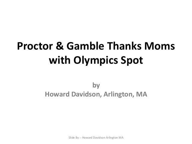Proctor & Gamble Thanks Moms with Olympics Spot by Howard Davidson, Arlington, MA  Slide By :- Howard Davidson Arlington M...