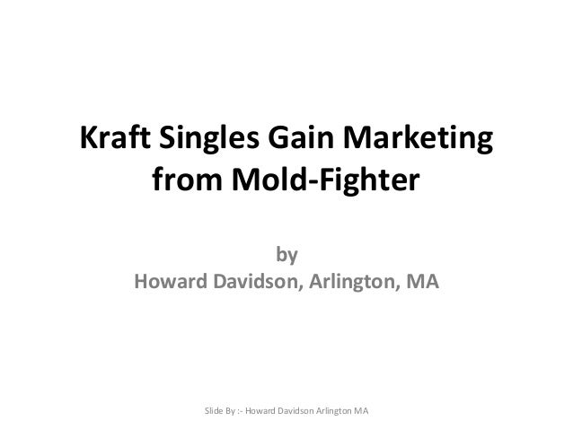Kraft Singles Gain Marketing from Mold-Fighter by Howard Davidson, Arlington, MA  Slide By :- Howard Davidson Arlington MA