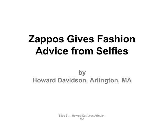 Zappos Gives Fashion Advice from Selfies by Howard Davidson, Arlington, MA Slide By :- Howard Davidson Arlington MA