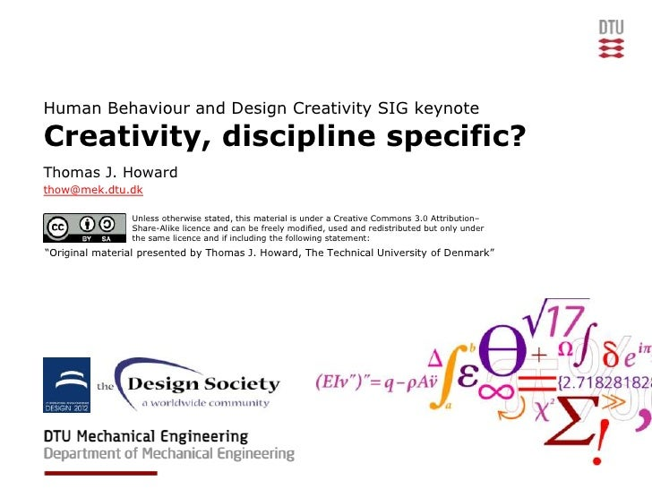 Human Behaviour and Design Creativity SIG keynoteCreativity, discipline specific?Thomas J. Howardthow@mek.dtu.dk          ...